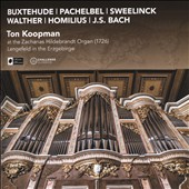 At the Zacharias Hildebrandt Organ - Works by Dietrich Buxtehude (1637-1707), Johann Pachelbel (1653-1706), J.S. Bach / Ton Koopman, organ