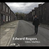 Edward Rogers: Glass Marbles [Digipak]