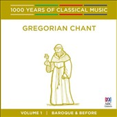 1000 Years of Classical Music, Vol. 1: Baroque & Before - Gregorian Chant
