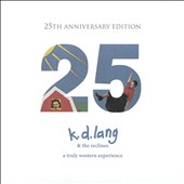 k.d. lang and the Reclines/k.d. lang: A Truly Western Experience [25Th Anniversary Edition]