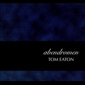 Tom Eaton (Engineer/Producer): Abendromen [Digipak]