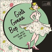 Various Artists: Girls Gonna Bop: Rockin' Girls from the Late '50s
