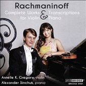 Rachmaninoff: Complete Music & Transcriptions for Violin & Piano / Annelle K. Gregory, violin; Alexander Sinchuk, piano