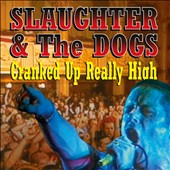 Slaughter & the Dogs: Cranked Up Really High