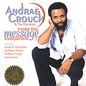 Andraé Crouch: Take the Message Everywhere