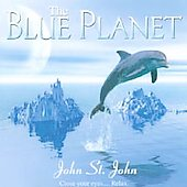 John St. John (Madacy Engineer/Producer/Main Performer): The Blue Planet