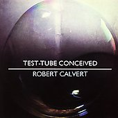 Robert Calvert: Test Tube Conceived [Bonus Track]