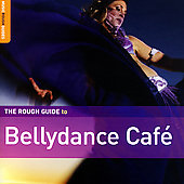 Various Artists: The Rough Guide To Bellydance Cafe