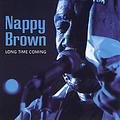 Nappy Brown: Long Time Coming *