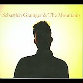Sebastien Grainger & the Mountains/Sebastien Grainger: Sebastien Grainger & the Mountains