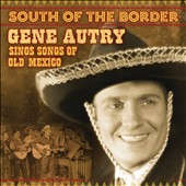 Gene Autry: South of the Border: Songs of Old Mexico [Varese]