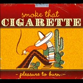 Various Artists: Smoke That Cigarette: Pleasure to Burn