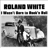 Roland White: I Wasn't Born To Rock'n Roll [Digipak]