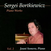 Sergei Bortkiewicz: Piano Works, Vol. 2 / Jouni Somero, piano