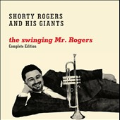 Shorty Rogers/Shorty Rogers & His Giants: The Swinging Mr. Rogers
