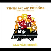 Alastair Moock: These Are My Friends [Digipak]