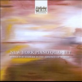 Songs for Mahler in the Absence of Words / New York Piano Quartet