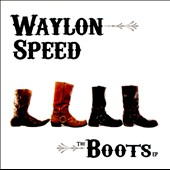 Waylon Speed: The Boots [EP]