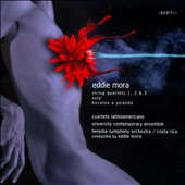Eddie Mora: String Quartets Nos. 1, 2 & 3; Sula; Bocetos a Yolanda / Cuarteto Latinoamericano