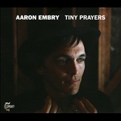 Aaron Embry: Tiny Prayers [Digipak]