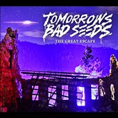 Tomorrows Bad Seeds: Great Escape