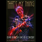 Elvin Bishop: That's My Thing