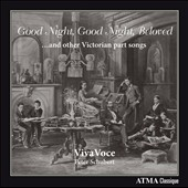 Good Night, Good Night, Beloved, and other Victorian part songs / Viva Voce