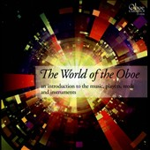 The World of the Oboe - an introduction to the music, players, reeds and instruments
