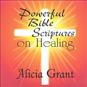Alicia Grant: Powerful Bible Scriptures on Healing
