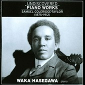 Samuel Coleridge-Taylor: Undiscovered Piano Works / Waka Hasegawa, piano