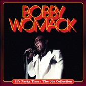 Bobby Womack: It's Party Time: The 70s Collection *