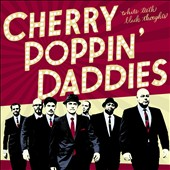 Cherry Poppin' Daddies: White Teeth Black Thoughts *