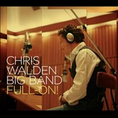 Chris Walden (Bandleader)/Chris Walden Big Band: Full-On! [Digipak]