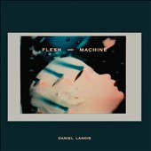 Daniel Lanois (Producer): Flesh and Machine [Digipak] *