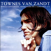 Townes Van Zandt: Whole Coffeehouse, Minneapolis Mn 9 November 1973