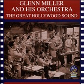 Glenn Miller & His Orchestra: The  Great Hollywood Sound