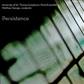 Persistence - works by Boysen, Jr., Hultgren, Tandon, Pigovat, Forte / Univ. of St. Thomas Symphonic Wind Ens.