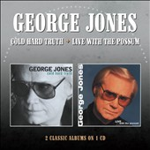 George Jones: Cold Hard Truth/Live with the Possum