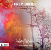 Fred Broer (b.1942): Music for String Quartet and Piano solo / Karolina Rojahn, piano, New England String Quartet