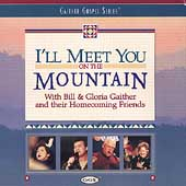 Bill & Gloria Gaither (Gospel): I'll Meet You on the Mountain