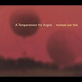 Michael Jon Fink: Michael Jon Fink: A Temperment for Angels [Single] [Digipak]