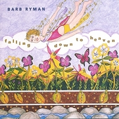 Barb Ryman: Falling Down to Heaven *