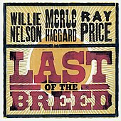 Merle Haggard/Ray Price/Willie Nelson: Last of the Breed