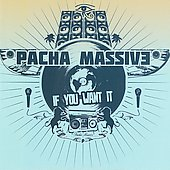 Pacha Massive: If You Want It *