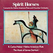R. Carlos Nakai: Spirit Horses (Concerto for Native American Flute and Chamber Orchestra)