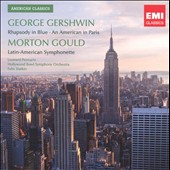 George Gershwin: Rhapsody In Blue; An American in Paris; Morton Gould: Latin-American Symphonies