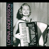 Lorna Andersson: Lorna Andersson Remembers The Accordion's Golden Age
