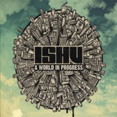 Ishu: World in Progress