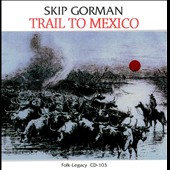 Skip Gorman: Trail to Mexico