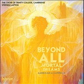 Beyond all Mortal Dreams: American a Cappella / Choir of Trinity College